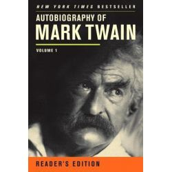 Autobiography of Mark Twain: v. 1, Reader's Edition, Just My Words by Mark Twain, 9780520272255.