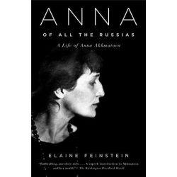 Anna of All the Russias, A Life of Anna Akhmatova by Elaine Feinstein, 9781400033782.