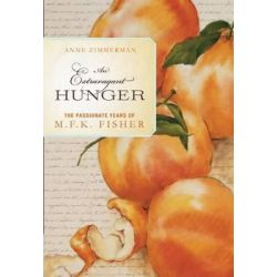 An Extravagant Hunger, The Passionate Years of M.F.K. Fisher by Anne Zimmerman, 9781582438047.