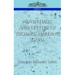 Adventures and Letters of Richard Harding Davis by Charles Belmont Davis, 9781596050792.