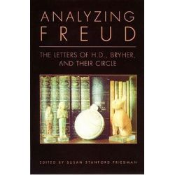Analyzing Freud, The Letters of H.D., Bryher and Their Circle by Susan Stanford Friedman, 9780811216036.