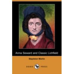 Anna Seward and Classic Lichfield (Dodo Press) by Stapleton Martin, 9781409918813.