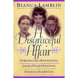 A Disgraceful Affair, Simone de Beauvoir, Jean-Paul Sartre and Bianca Lamblin by Bianca Lamblin, 9781555532512.