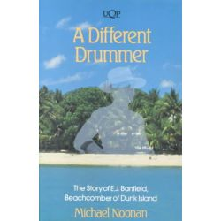 A Different Drummer: The Story of E.J. Banfield, The Story of E.J. Banfield, Beachcomber of Dunk Island. by Michael Noonan, 9780702220272.