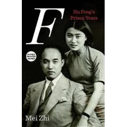 F, Hu Feng and Our Prison Years by Mei Zhi, 9781844679676.