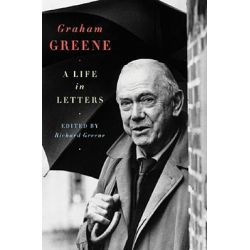 Graham Greene, A Life in Letters by Richard Greene, 9780393066425.