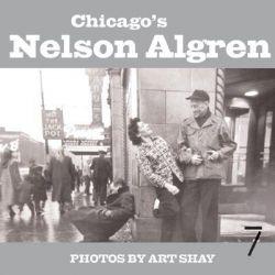 Chicago's Nelson Algren by Art Shay, 9781583227640.