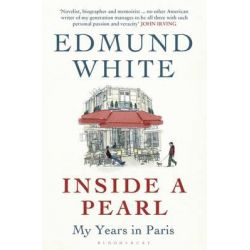 Inside a Pearl, My Years in Paris by Edmund White, 9781408837764.