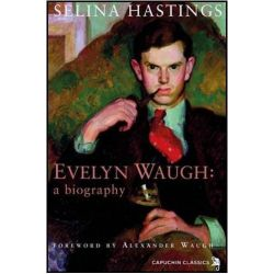 Evelyn Waugh, a Biography by Selina Hastings, 9781907429804.