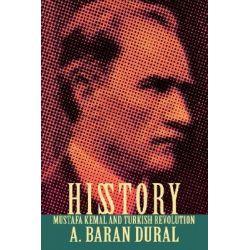 His Story, Mustafa Kemal and Turkish Revolution by A. Baran Dural, 9780595678839.