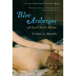 Blue Arabesque, A Search for the Sublime by HAMPL PATRICIA, 9780156033114.