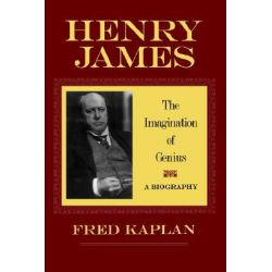 Henry James, The Imagination of Genius - A Biography by Fred Kaplan, 9780801862717.
