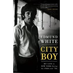 City Boy, My Life in New York During the 1960s and '70s by Edmund White, 9781596914025.