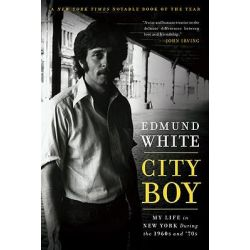 City Boy, My Life in New York During the 1960s and '70s by Edmund White, 9781608192342.