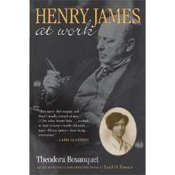 Henry James at Work by Theodora Bosanquet, 9780472115716.