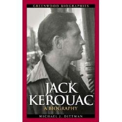 Jack Kerouac, A Biography by Michael J. Dittman, 9780313328367.