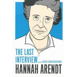 Hannah Arendt, the Last Interview by Hannah Arendt, 9781612193113.