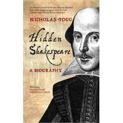 Hidden Shakespeare, A Biography by Nicholas Fogg, 9781445614366.