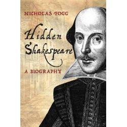 Hidden Shakespeare, A Biography by Nicholas Fogg, 9781445607696.