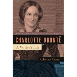 Charlotte Bronte, A Writer's Life by Rebecca Fraser, 9781933648880.