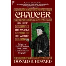 Chaucer, His Life, His Works, His World by Donald R. Howard, 9780449903414.