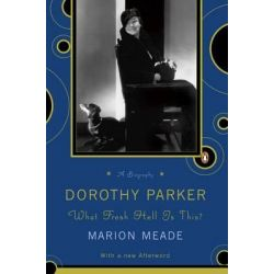 Dorothy Parker, What Fresh Hell is This? by Marion Meade, 9780140116168.
