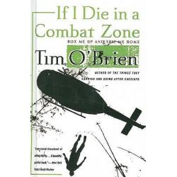 If I Die in a Combat Zone, Box Me Up and Ship Me Home by Tim O'Brien, 9780613080439.