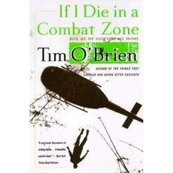 If I Die in a Combat Zone, Box Me Up and Ship Me Home by Tim O'Brien, 9780767904438.