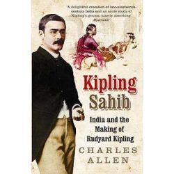 Kipling Sahib, India and the Making of Rudyard Kipling 1865-1900 by Charles Allen, 9780349116853.