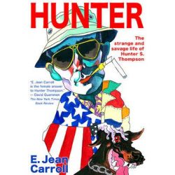 Hunter, The Strange and Savage Life of Hunter S. Thompson by E.Jean Carroll, 9781933698366.