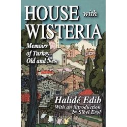 House with Wisteria, Memoirs of Turkey Old and New by Halide Edib, 9781412810029.