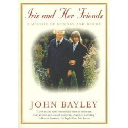 Iris and Her Friends, A Memoir of Memory and Desire by John Bayley, 9780393320794.