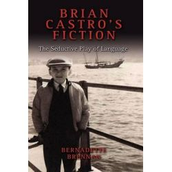 Brian Castro's Fiction, The Seductive Play of Language by Bernadette Brennan, 9781604975642.