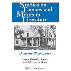 Domestic Biographies, Stowe, Howells, James, and Wharton at Home by Elif S. Armbruster, 9781433112249.