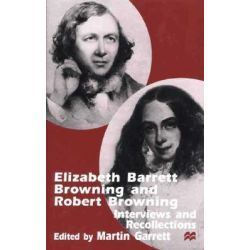 Elizabeth Barrett Browning and Robert Browning, Interviews and Recollections by Martin Garrett, 9780312232269.