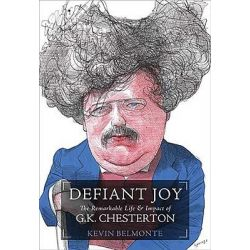 Defiant Joy, The Remarkable Life & Impact of G. K. Chesterton by Kevin Charles Belmonte, 9781595552013.