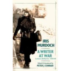 Iris Murdoch - A Writer at War, The Letters and Diaries of Iris Murdoch: 1939-1945 by Peter J. Conradi, 9781906021221.