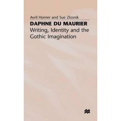Daphne du Maurier, Writing, Identity and the Gothic Imagination by Avril Horner, 9780333643334.