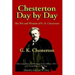 Chesterton Day by Day, The Wit and Wisdom of G. K. Chesterton by G K Chesterton, 9781587420153.