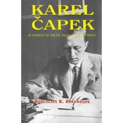 Karel Capek, In Pursuit of Truth, Tolerance, and Trust by Bohuslava R. Bradbrook, 9781845195533.