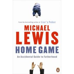 Home Game: An Accidental Guide to Fatherhood, An Accidental Guide to Fatherhood by Michael Lewis, 9780141043197.