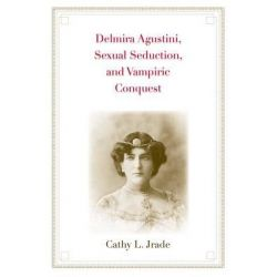 Delmira Agustini, Sexual Seduction, and Vampiric Conquest by Cathy Login Jrade, 9780300167740.