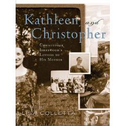 Kathleen and Christopher, Christopher Isherwood's Letters to His Mother by Christopher Isherwood, 9780816645800.