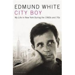 City Boy : My Life During the 1960s and 1970s, My Life in New York During the 1960s and 1970s by Edmund White, 9781408804438.
