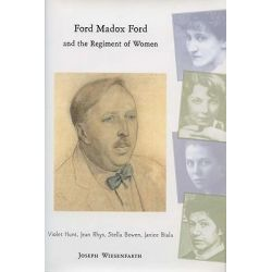 Ford Madox Ford and the Regiment of Women, Violet Hunt, Jean Rhys, Stella Bowen, Janice Biala by Violet Hunt, 9780299210908.