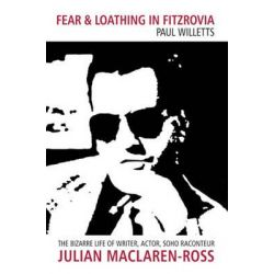Fear and Loathing in Fitzrovia, The Bizarre Life of Writer, Actor, Soho Raconteur Julian Maclaren-Ross by Paul Willetts, 9781907893506.