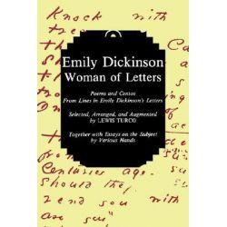 Emily Dickinson, Woman of Letters, Poems and Cantos from Lines in Emily Dickinson's Letters by Lewis Putnam Turco, 9780791414187.