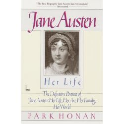 Jane Austen - Her Life, Her Life : The Definitive Portrait of Jane Austen: Her Life, Her Art, Her Family, Her World by Park Honan, 9780449903193.