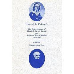 Invisible Friends, The Correspondence of Elizabeth Barrett Browning and Benjamin Robert Haydon, 1842-1845 by Elizabeth Barrett Browning, 9780674465862.