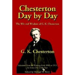 Chesterton Day by Day : The Wit and Wisdom of G. K. Chesterton, The Wit and Wisdom of G. K. Chesterton by G K Chesterton, 9781587420146.